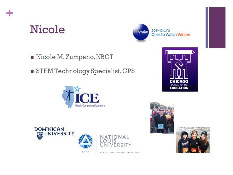 + Nicole Nicole M. Zumpano, NBCT STEM Technology Specialist, CPS