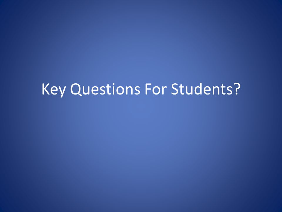 Key Questions For Students?