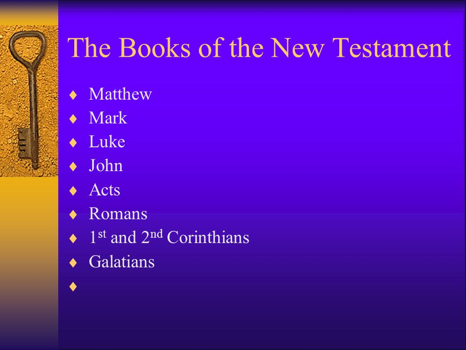 The Books of the New Testament  Matthew  Mark  Luke  John  Acts  Romans  1 st and 2 nd Corinthians  Galatians 