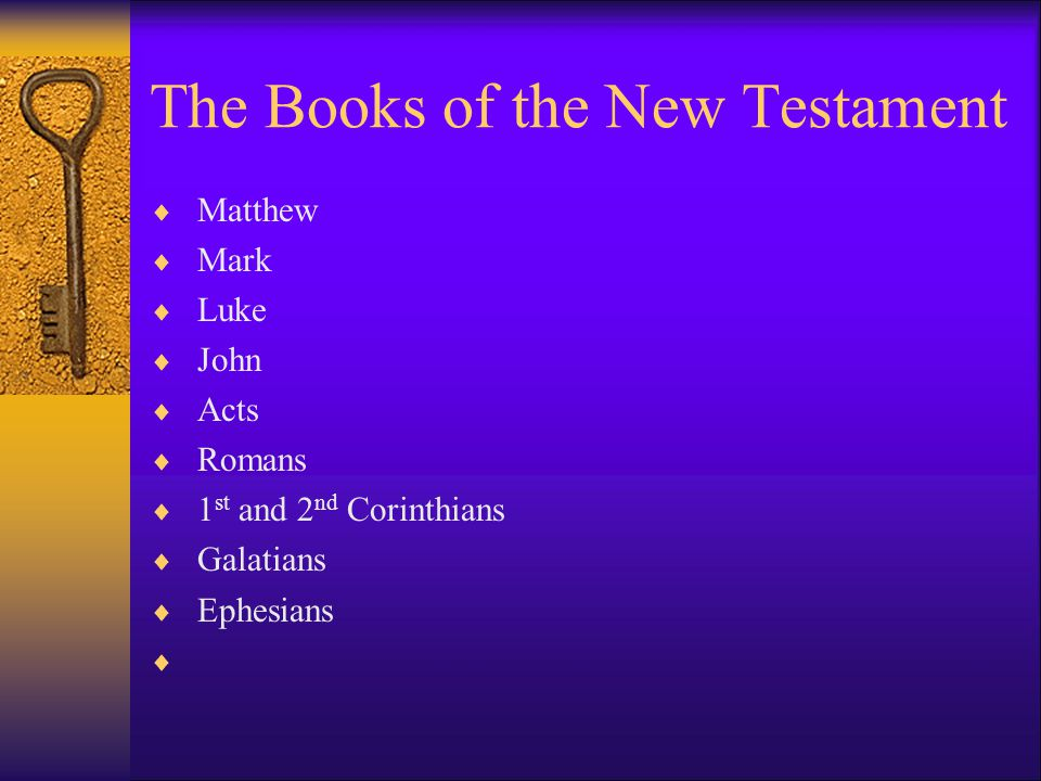 The Books of the New Testament  Matthew  Mark  Luke  John  Acts  Romans  1 st and 2 nd Corinthians  Galatians  Ephesians 