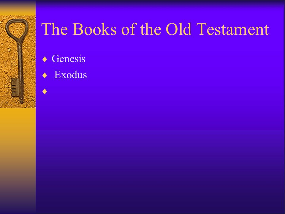 The Books of the Old Testament  Genesis  Exodus  Leviticus  Numbers  Deuteronomy  Joshua  Judges  Ruth  1 st and 2 nd Samuel  1 st and 2 nd Kings  1 st and 2 nd Chronicles  Ezra  Nehemiah 