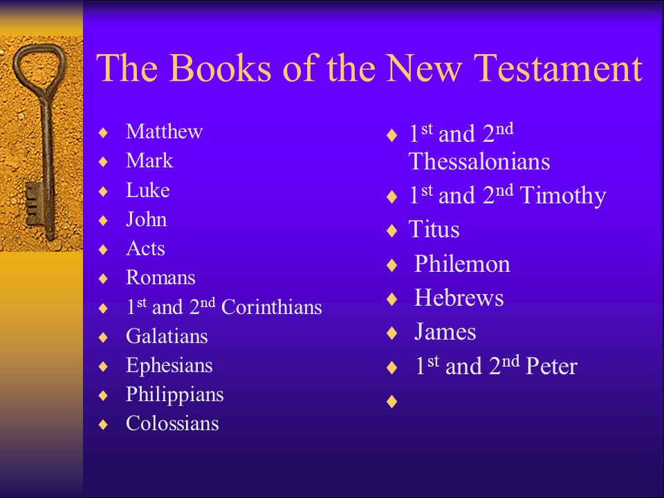 The Books of the New Testament  Matthew  Mark  Luke  John  Acts  Romans  1 st and 2 nd Corinthians  Galatians  Ephesians  Philippians  Colo