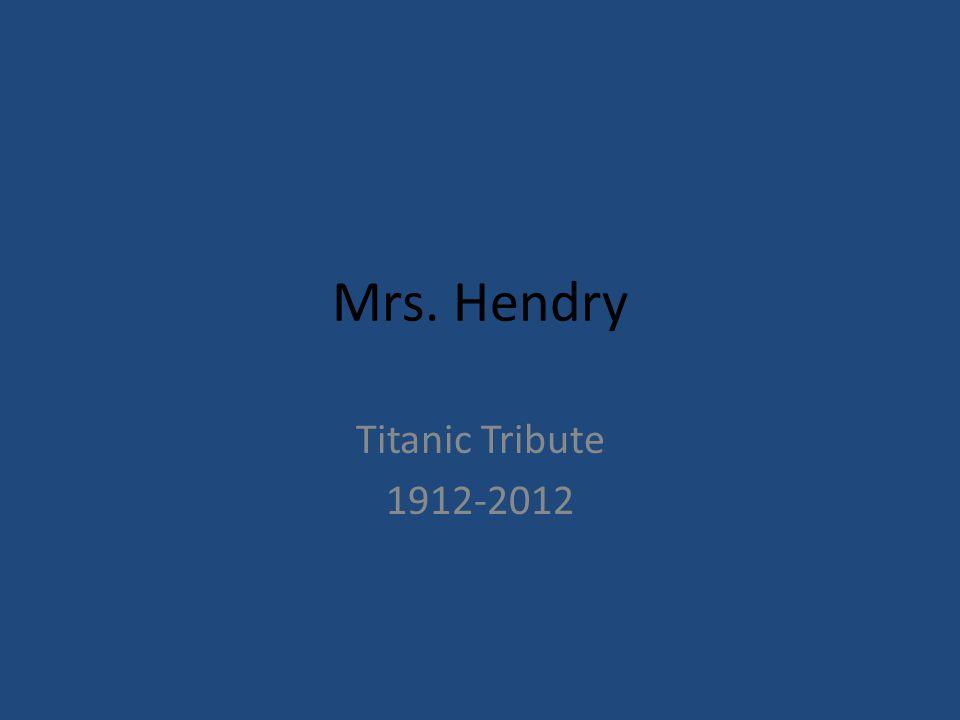 Mrs. Hendry Titanic Tribute 1912-2012