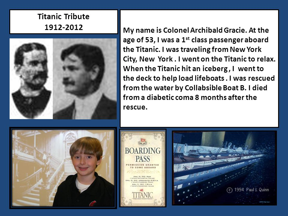 Titanic Tribute 1912-2012 My name is Colonel Archibald Gracie.