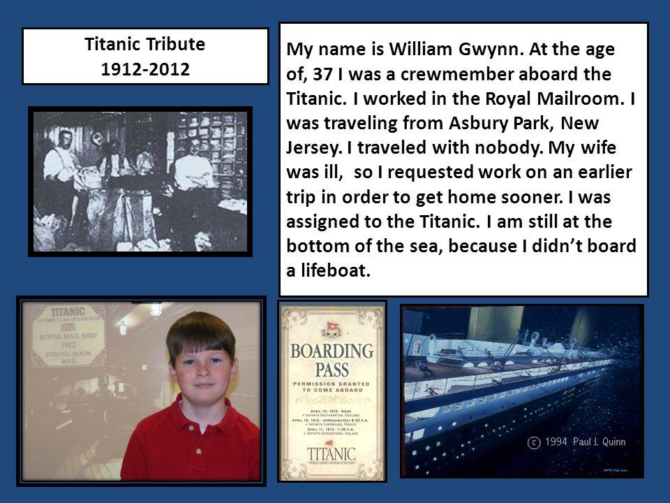Titanic Tribute 1912-2012 My name is William Gwynn.