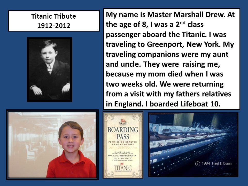 Titanic Tribute 1912-2012 My name is Master Marshall Drew.