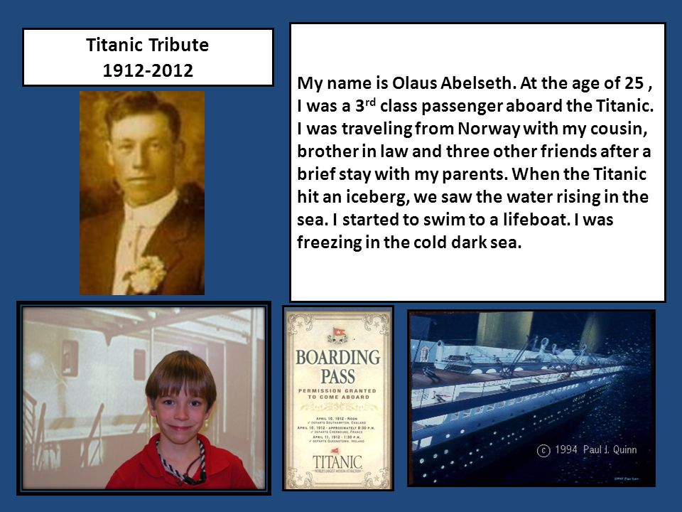 My name is Olaus Abelseth. At the age of 25, I was a 3 rd class passenger aboard the Titanic.