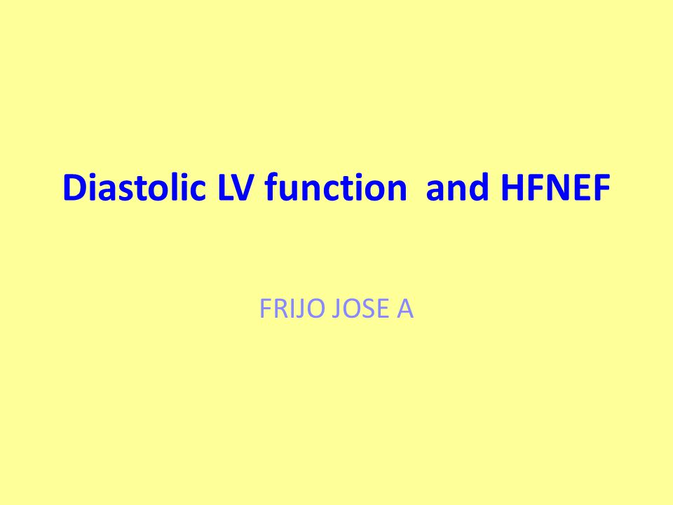 Natriuretic peptides BNP & NT-proBNP- established tools for exclusion of possible HF in patients presenting to the emergency room with dyspnea of unclear origin Among patients with preserved LVEF but not necessarily HF, BNP & NT-proBNP levels – related to severity of LV diastolic dysfunction Used to distinguish a N from a pseudonormal LV filling pattern