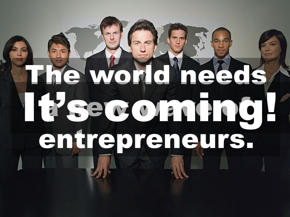 © 2010 NEURS.COM. All Rights Reserved The world needs a new wave of entrepreneurs. It's coming!