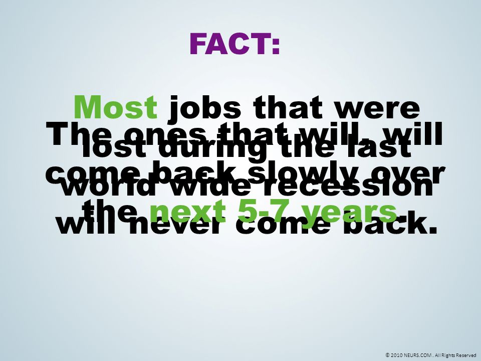 © 2010 NEURS.COM. All Rights Reserved Most jobs that were lost during the last world wide recession will never come back. The ones that will, will com