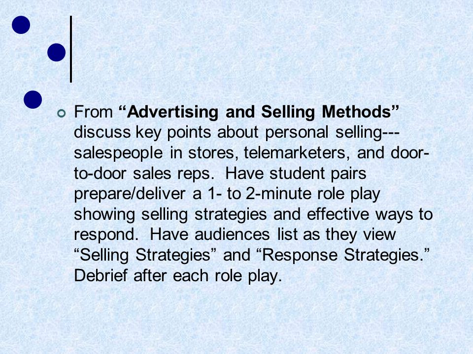 From Advertising and Selling Methods discuss key points about personal selling--- salespeople in stores, telemarketers, and door- to-door sales reps.