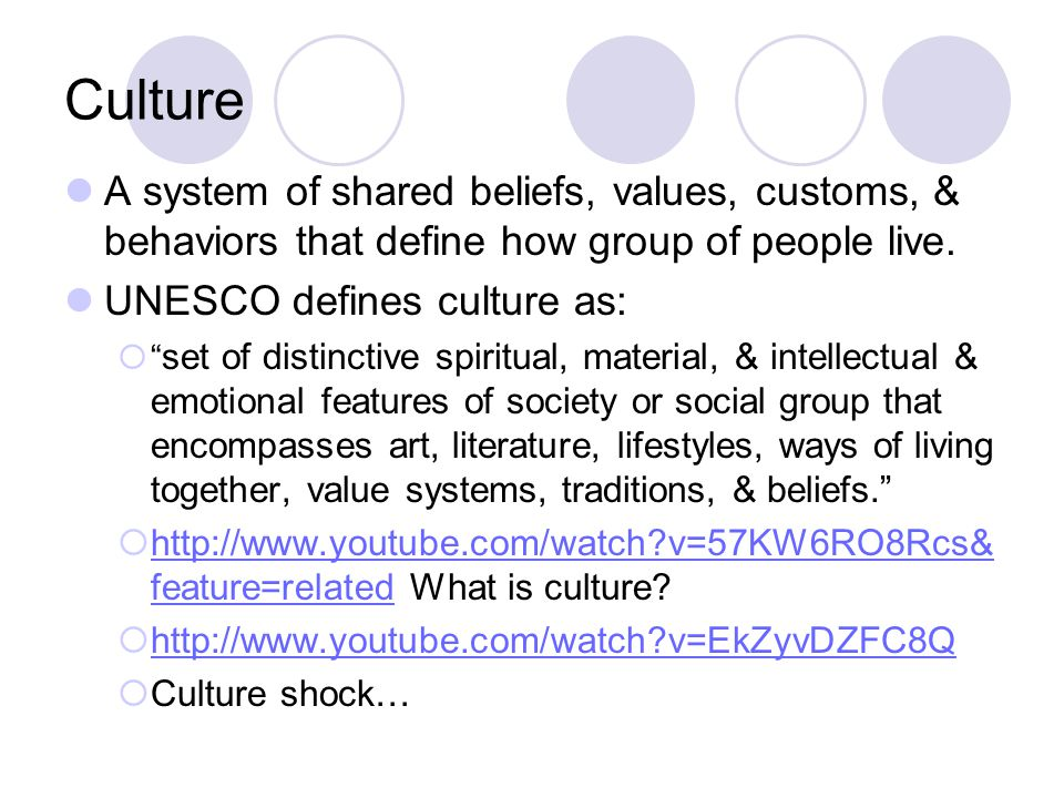 Culture A system of shared beliefs, values, customs, & behaviors that define how group of people live.