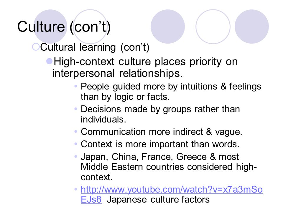 Culture (con't)  Cultural learning (con't) High-context culture places priority on interpersonal relationships.