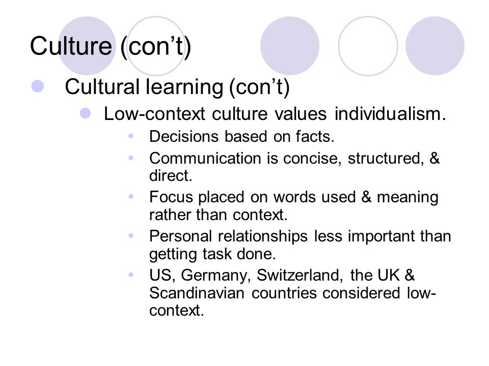 Culture (con't) Cultural learning (con't) Low-context culture values individualism.