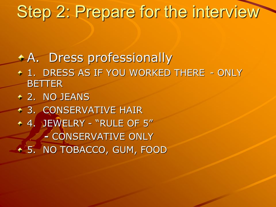Step 2: Prepare for the interview A. Dress professionally 1.