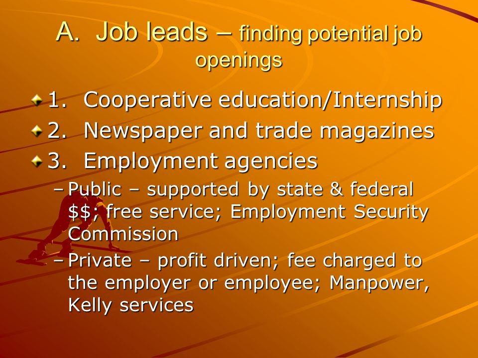 A. Job leads – finding potential job openings 1. Cooperative education/Internship 2.