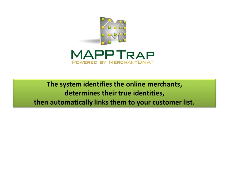 The system identifies the online merchants, determines their true identities, then automatically links them to your customer list.