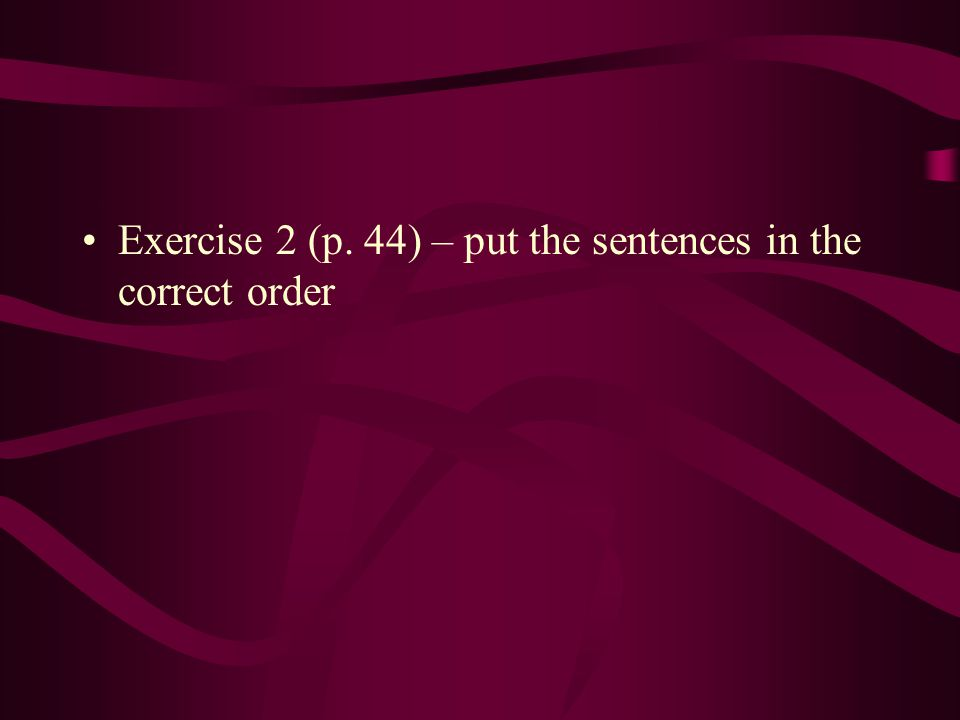 Exercise 2 (p. 44) – put the sentences in the correct order
