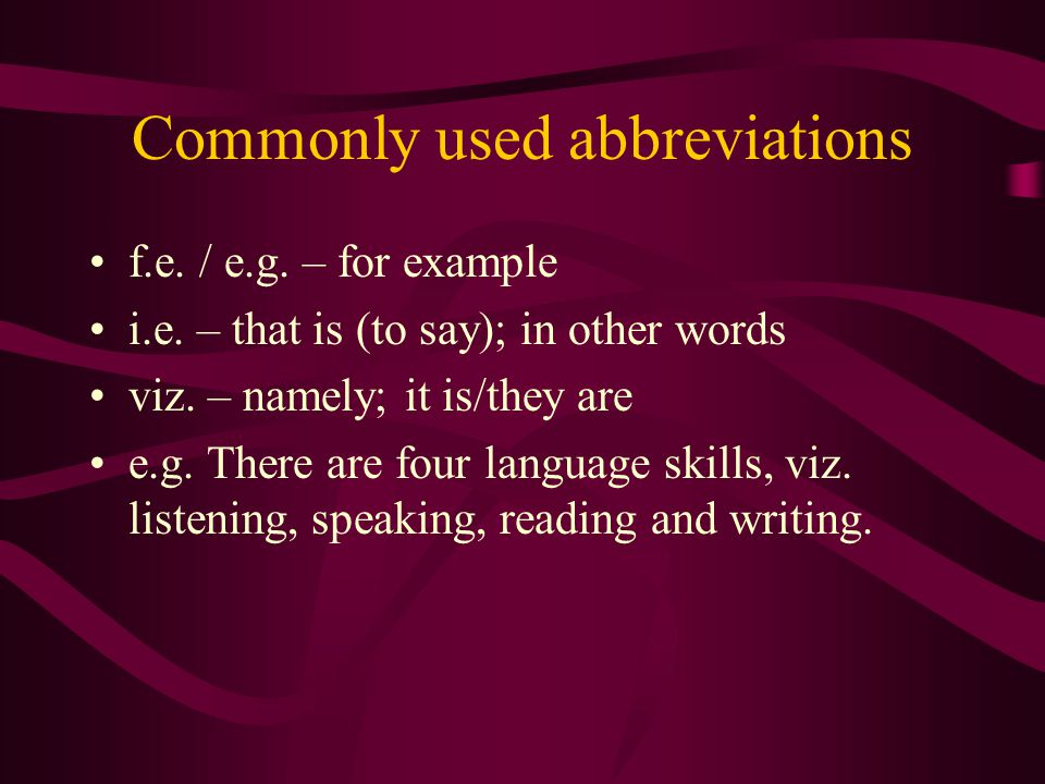 Commonly used abbreviations f.e. / e.g. – for example i.e. – that is (to say); in other words viz. – namely; it is/they are e.g. There are four langua