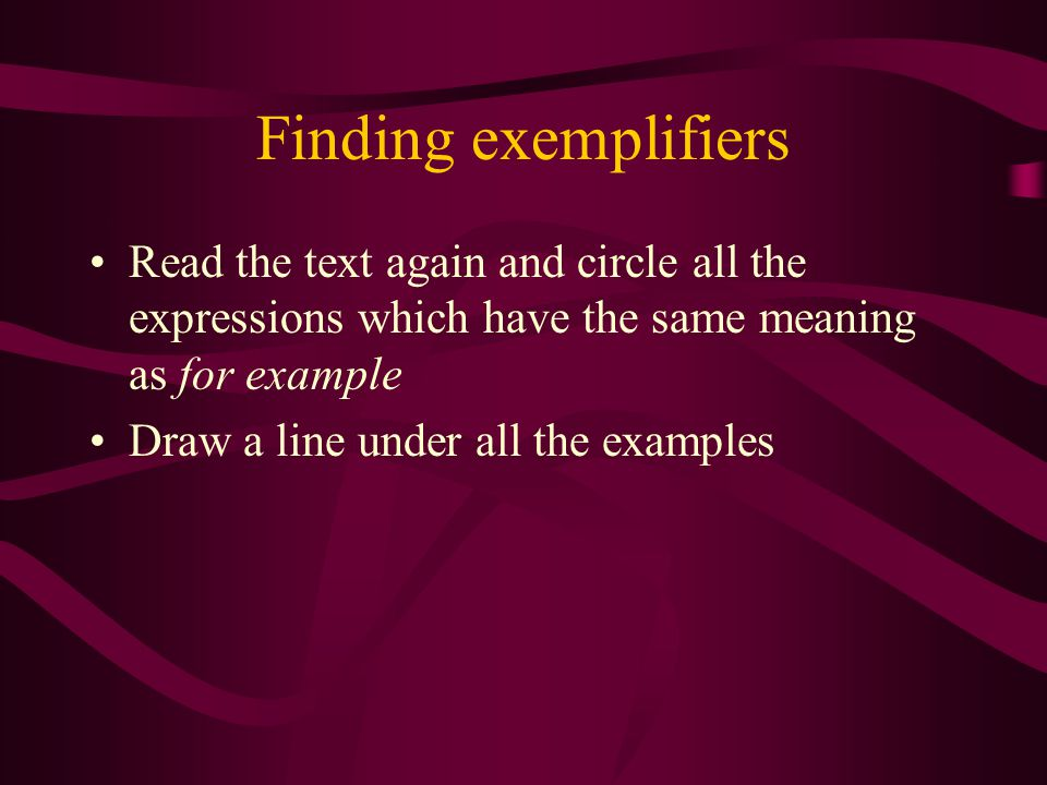 Finding exemplifiers Read the text again and circle all the expressions which have the same meaning as for example Draw a line under all the examples
