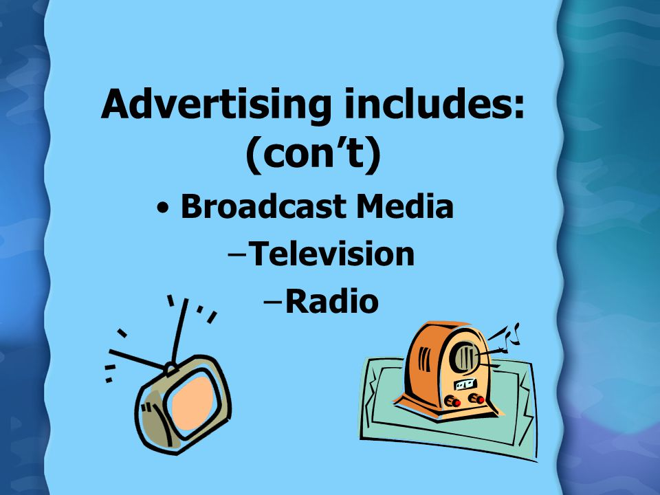Advertising includes: (con't) Broadcast Media –Television –Radio
