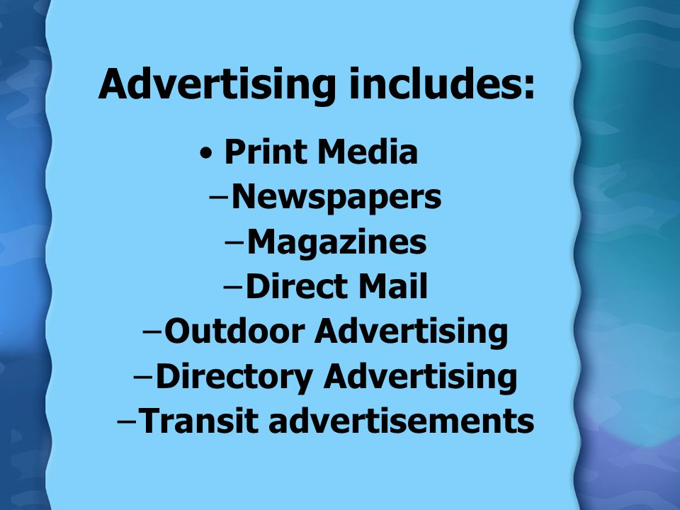 Advertising includes: Print Media –Newspapers –Magazines –Direct Mail –Outdoor Advertising –Directory Advertising –Transit advertisements