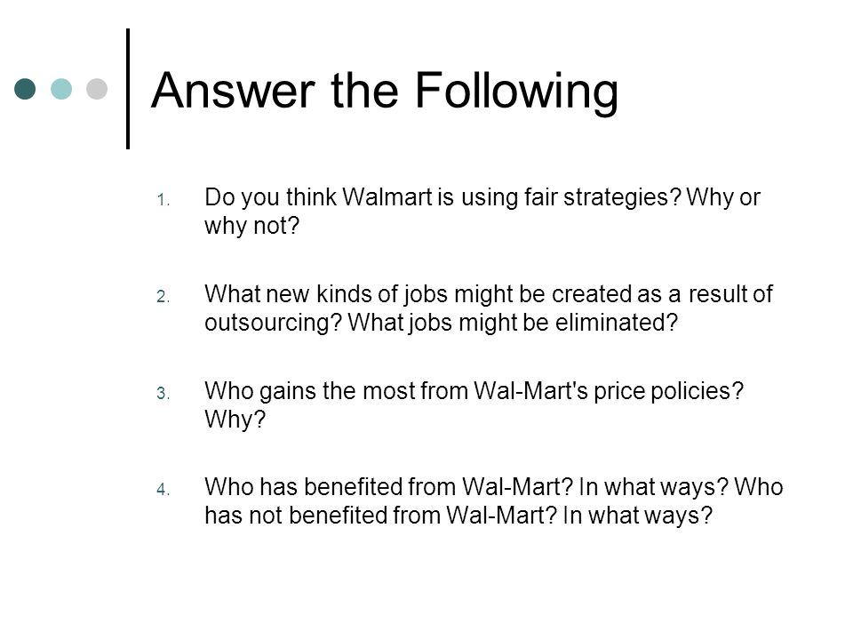 Answer the Following 1. Do you think Walmart is using fair strategies? Why or why not? 2. What new kinds of jobs might be created as a result of outso