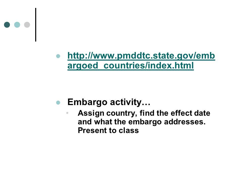 http://www.pmddtc.state.gov/emb argoed_countries/index.html http://www.pmddtc.state.gov/emb argoed_countries/index.html Embargo activity… Assign count