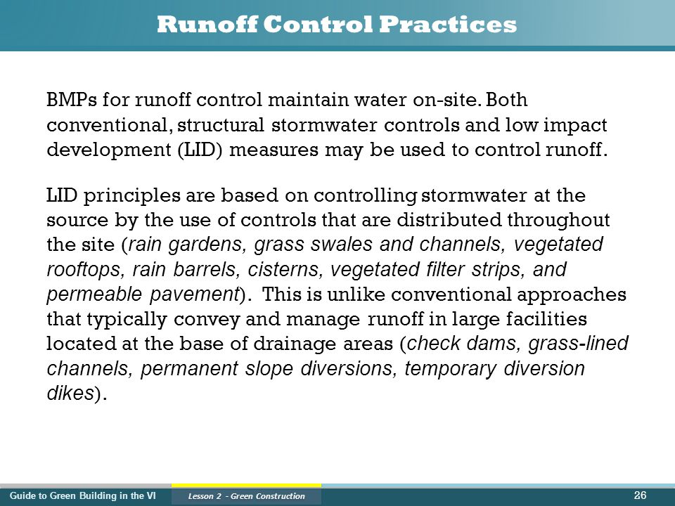 Guide to Green Building in the VI Lesson 2 - Green Construction Runoff Control Practices BMPs for runoff control maintain water on-site.