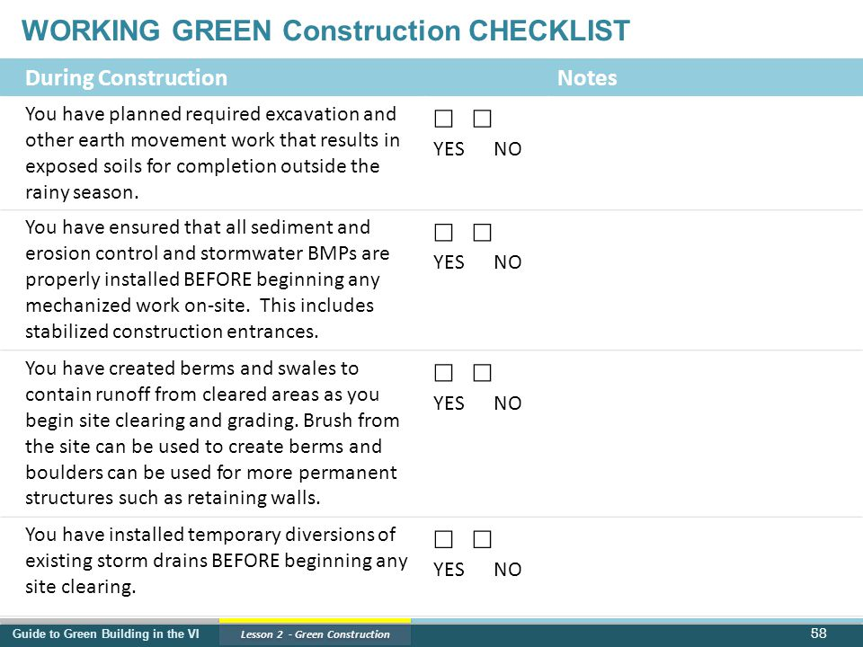 Guide to Green Building in the VI Lesson 2 - Green Construction 58 During ConstructionNotes You have planned required excavation and other earth movement work that results in exposed soils for completion outside the rainy season.