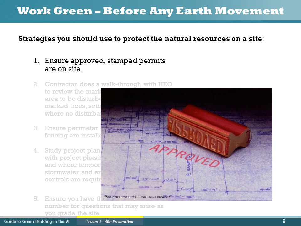 Guide to Green Building in the VI Lesson 1 – Site Preparation Work Green – Before Any Earth Movement 9 1.Ensure approved, stamped permits are on site.