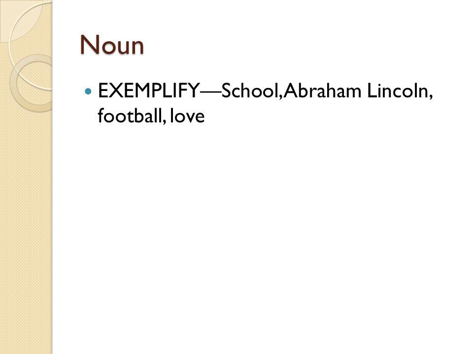 Noun EXEMPLIFY—School, Abraham Lincoln, football, love
