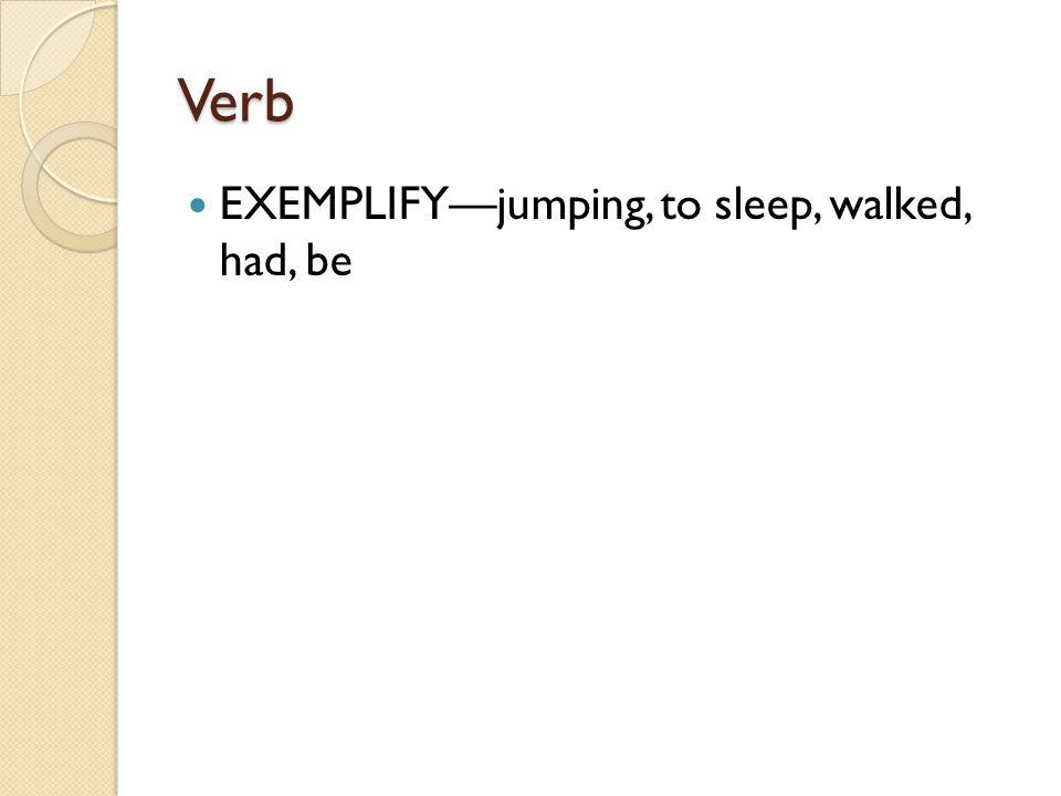 Verb EXEMPLIFY—jumping, to sleep, walked, had, be