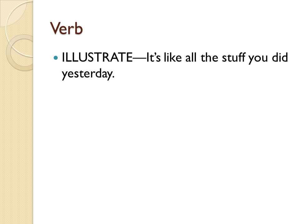 Verb ILLUSTRATE—It's like all the stuff you did yesterday.