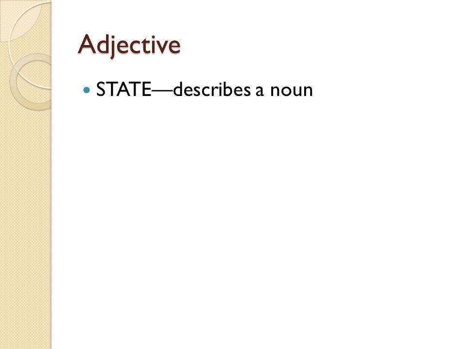 Adjective STATE—describes a noun