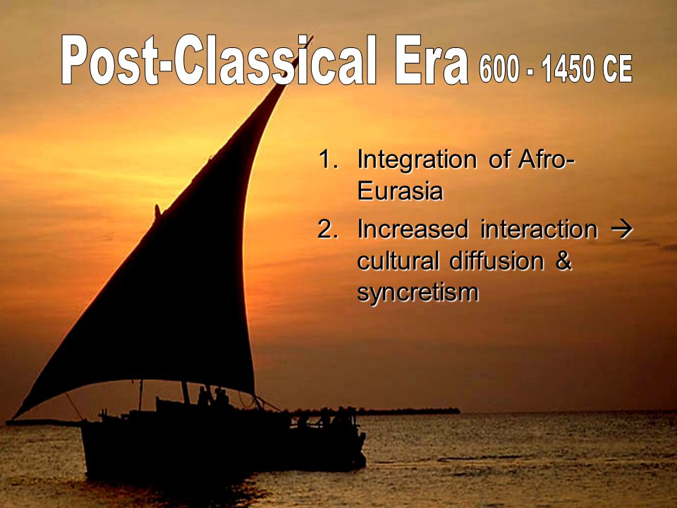1.Integration of Afro- Eurasia 2.Increased interaction  cultural diffusion & syncretism
