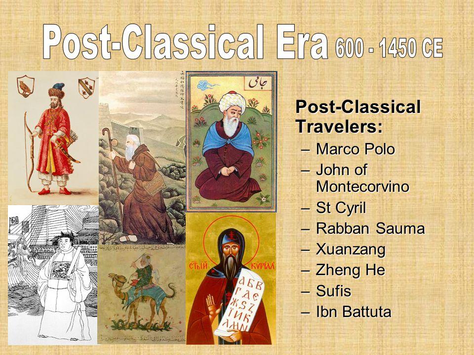 Post-Classical Travelers: –Marco Polo –John of Montecorvino –St Cyril –Rabban Sauma –Xuanzang –Zheng He –Sufis –Ibn Battuta