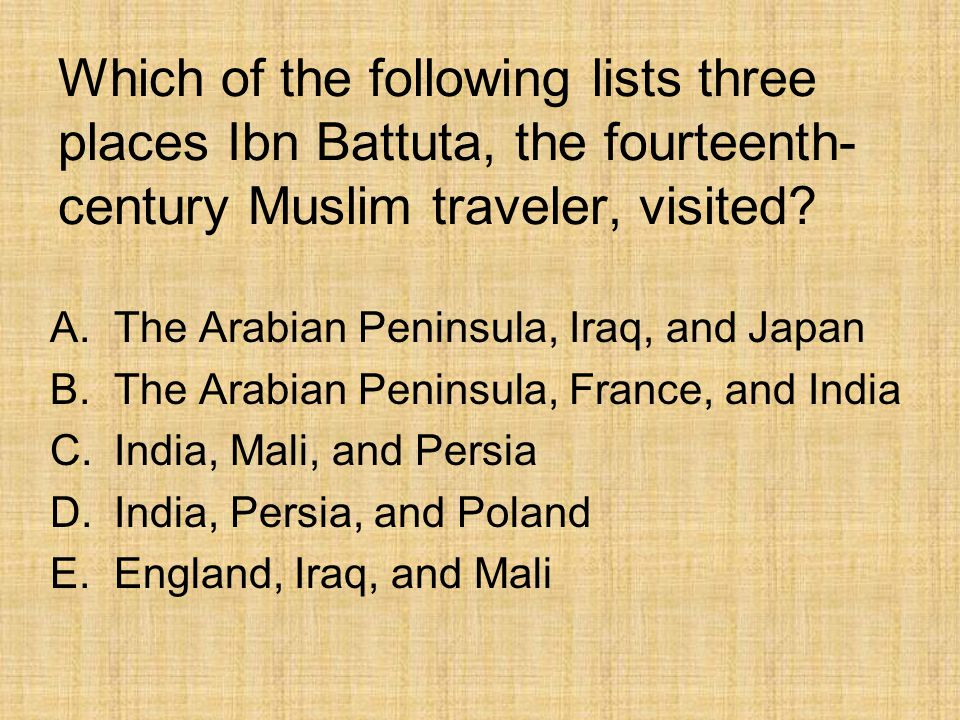 Which of the following lists three places Ibn Battuta, the fourteenth- century Muslim traveler, visited.