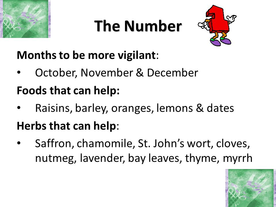 Months to be more vigilant: October, November & December Foods that can help: Raisins, barley, oranges, lemons & dates Herbs that can help: Saffron, chamomile, St.