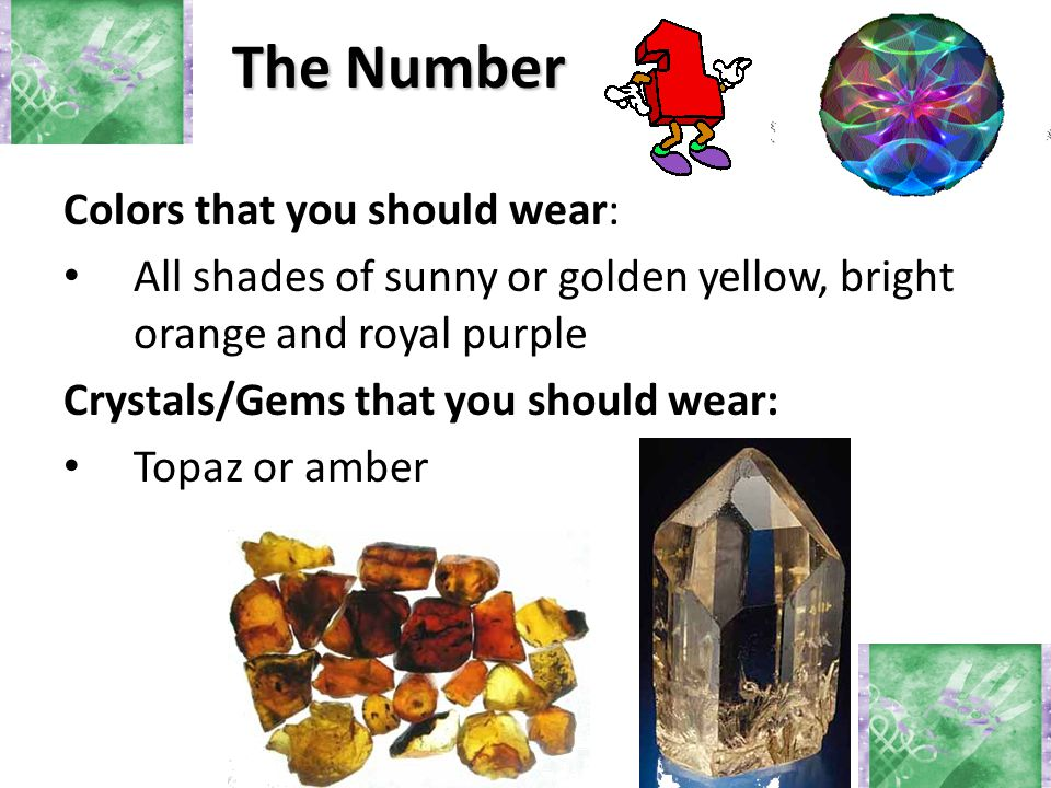 Colors that you should wear: All shades of sunny or golden yellow, bright orange and royal purple Crystals/Gems that you should wear: Topaz or amber