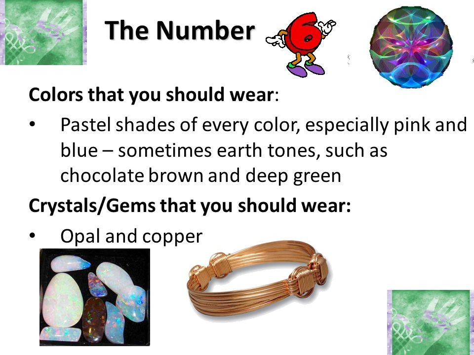 The Number Colors that you should wear: Pastel shades of every color, especially pink and blue – sometimes earth tones, such as chocolate brown and de