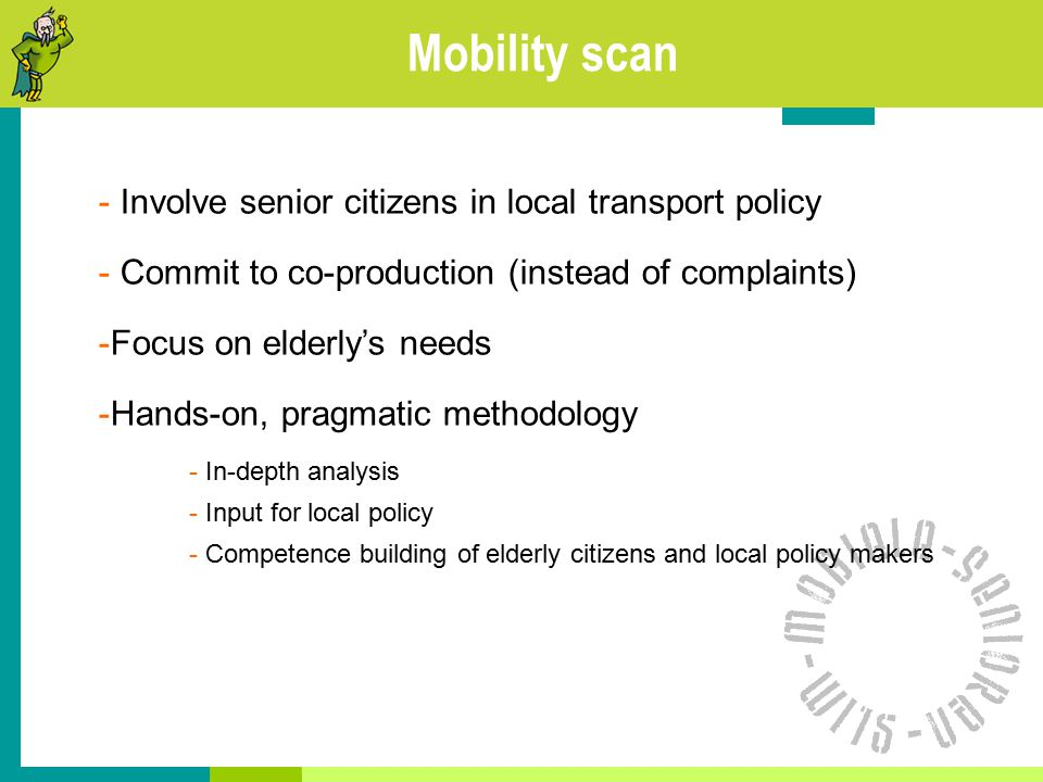 Mobility scan - Involve senior citizens in local transport policy - Commit to co-production (instead of complaints) -Focus on elderly's needs -Hands-o