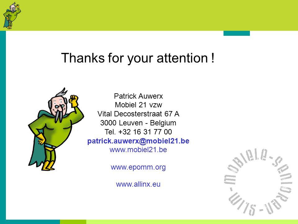 Thanks for your attention ! Patrick Auwerx Mobiel 21 vzw Vital Decosterstraat 67 A 3000 Leuven - Belgium Tel. +32 16 31 77 00 patrick.auwerx@mobiel21.