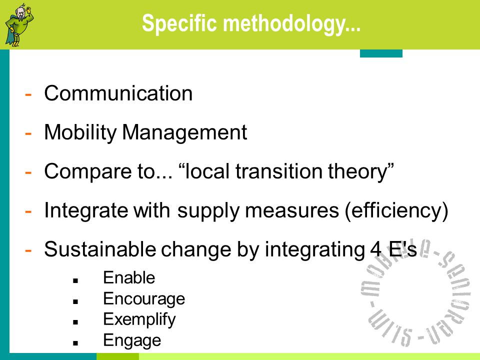 """Specific methodology... - Communication - Mobility Management - Compare to... """"local transition theory"""" - Integrate with supply measures (efficiency)"""