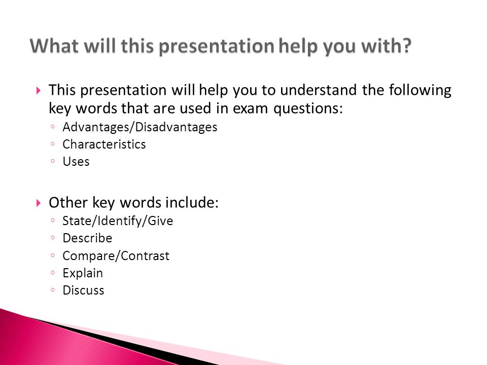  This presentation will help you to understand the following key words that are used in exam questions: ◦ Advantages/Disadvantages ◦ Characteristics