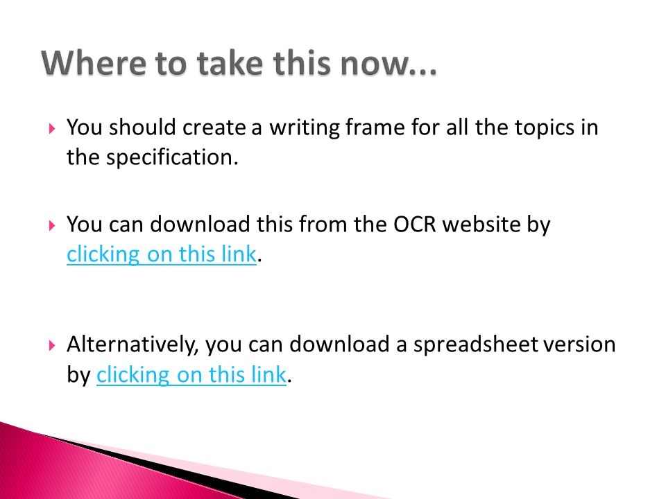  You should create a writing frame for all the topics in the specification.  You can download this from the OCR website by clicking on this link. cl