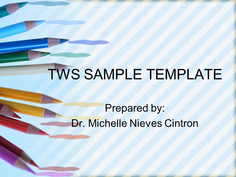 TWS SAMPLE TEMPLATE Prepared by: Dr. Michelle Nieves Cintron