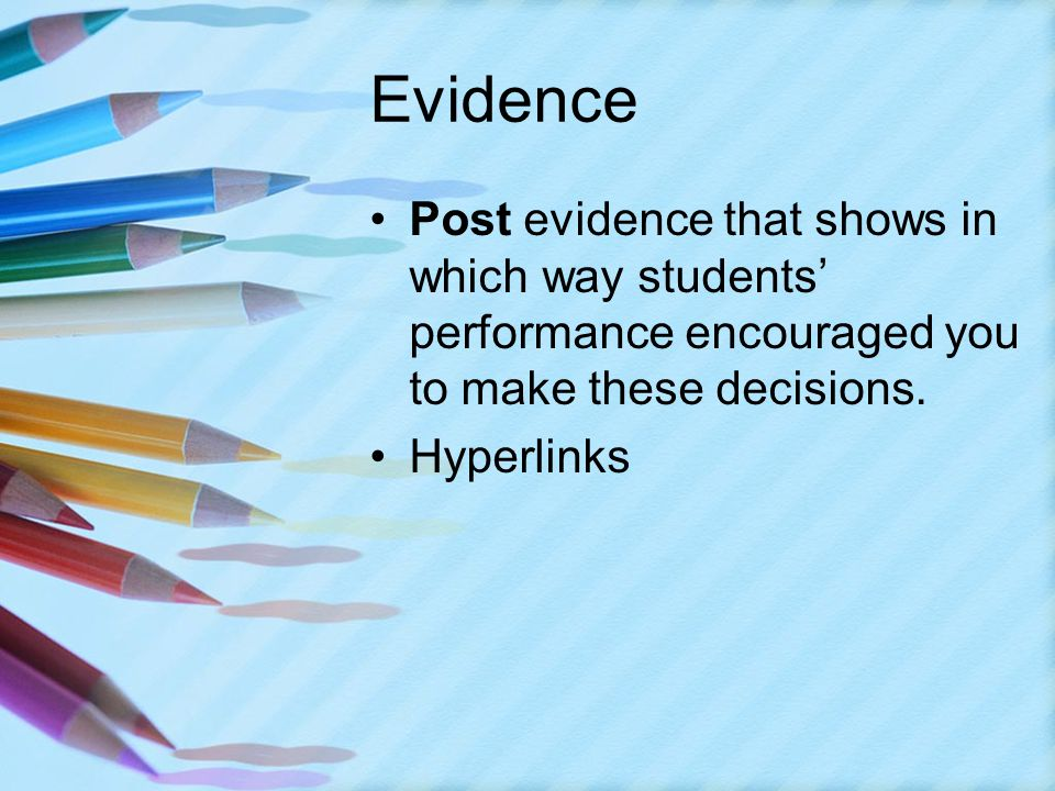 Evidence Post evidence that shows in which way students' performance encouraged you to make these decisions.