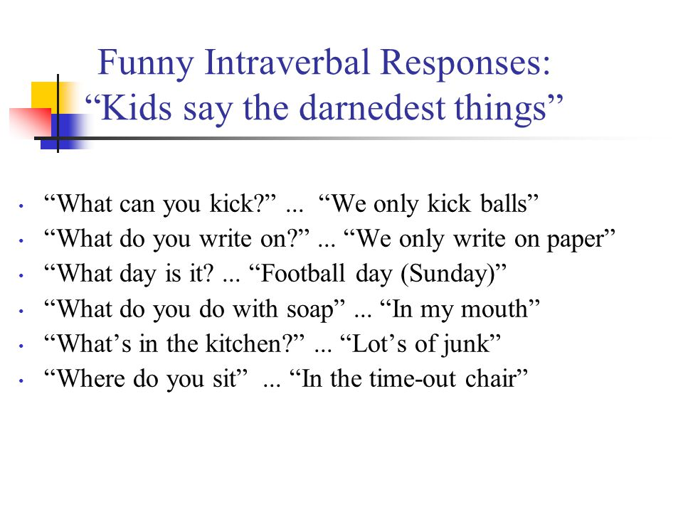 Funny Intraverbal Responses: Kids say the darnedest things What can you kick ...