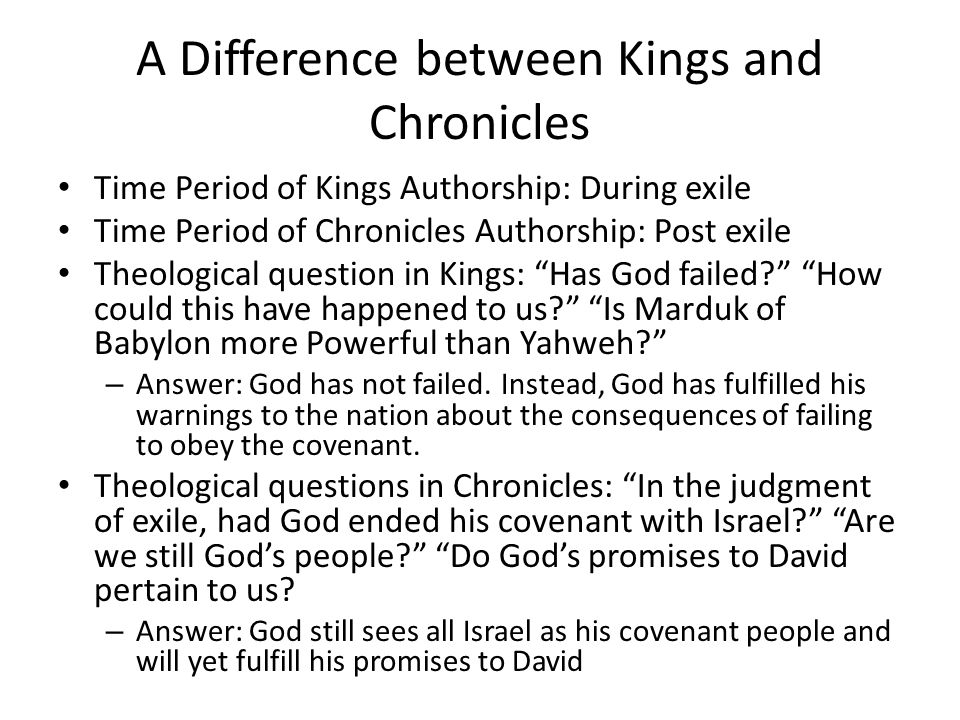 A Difference between Kings and Chronicles Time Period of Kings Authorship: During exile Time Period of Chronicles Authorship: Post exile Theological q